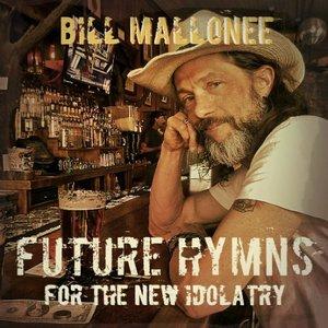 Bill Mallonee – Future Hymns for the New Idolatry (2016)