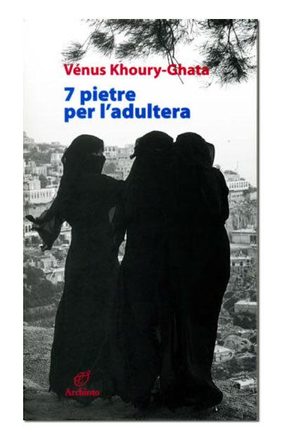 Vénus Khoury-Ghata - 7 pietre per l'adultera (2008)