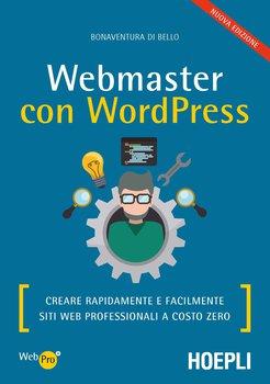 Bonaventura Di Bello - Webmaster con wordpress, seconda edizione. Creare rapidamente e facilmente Si...