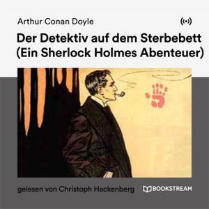 Arthur C. Doyle - Sherlock Holmes: Der Detektiv auf dem Sterbebett (ungekürzt)