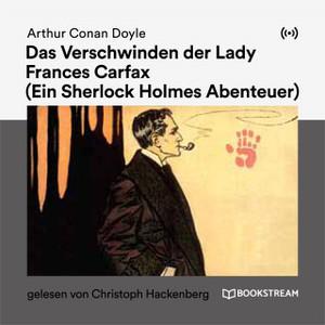 Arthur C. Doyle - Sherlock Holmes: Das Verschwinden der Lady Frances Carfax