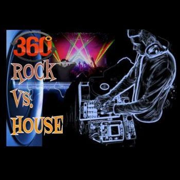360 ROCK VS.HOUSE