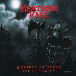 Heathen's Rage – Knights Of Steel – The Anthology] (2015) [Compilation]