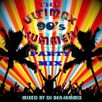 THE ULTIMAX 90'S SUMMER PARTY MIX - DJ BEN-JAMMIX