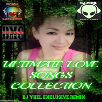 DJ YHEL EXCLUSIVE REMIX-ULTIMATE LOVE SONGS COLLECTION