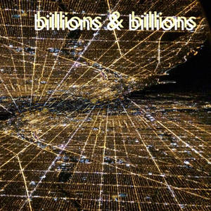 Billions and Billions – Lonelier Than Ever and Alone Together (2016)