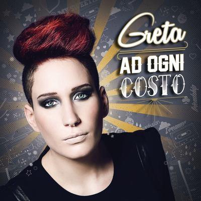 Greta - Ad Ogni Costo (2014) .mp3 - 320kbps