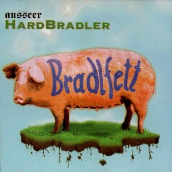 Ausseer HardBradler - Bradlfett (1997)