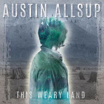 Austin Allsup - This Weary Land (2016)