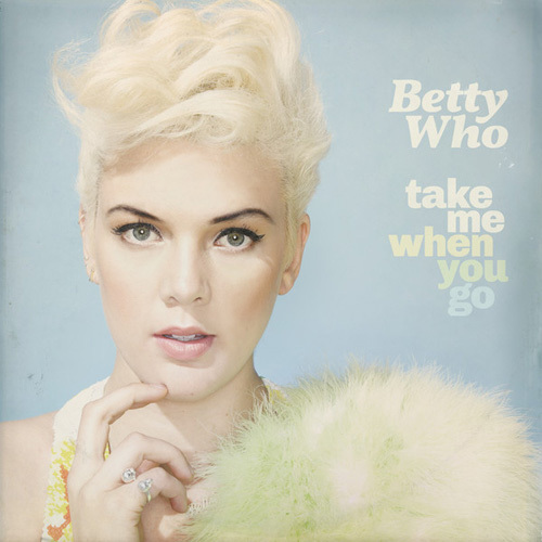 Betty Who - Take Me When You Go (2014)