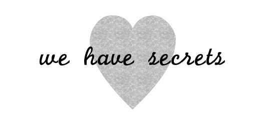we have secrets ♡