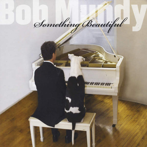 Bob Mundy - Something Beautiful (2014)