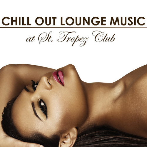 Saint Tropez Radio Lounge Chillout Music Club – Chill Out Lounge Music At St. Tropez Club: Erotic Sexy Chillout Radio Music Edition (2014)