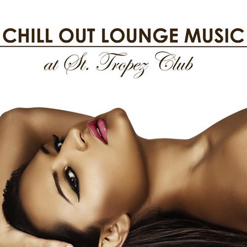 Saint Tropez Radio Lounge Chillout Music Club � Chill Out Lounge Music At St. Tropez Club: Erotic Sexy Chillout Radio Music Edition (2014)