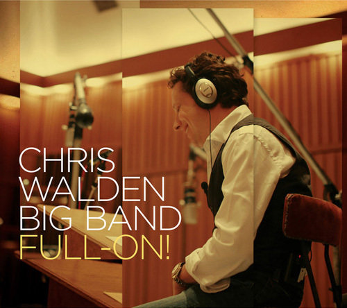 Chris Walden Big Band - Full-On! (2014)