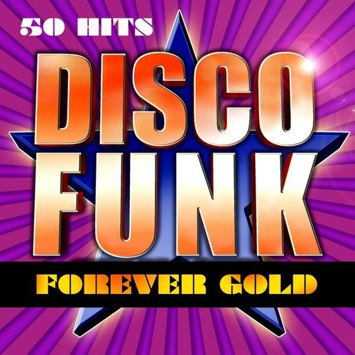Disco Funk Forever Gold (50 Hits Disco Funk)