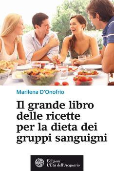 Marilena D'Onofrio - Il grande libro delle ricette per la dieta dei gruppi sanguigni (2013)