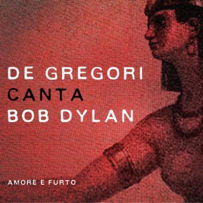 Francesco De Gregori - De Gregori canta Bob Dylan Amore e furto (2015).Mp3-320Kbps
