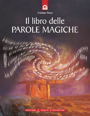 Cristiano Tenca - Il libro delle parole magiche. Incantesimi dell'era moderna (2011)