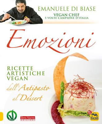Emanuele Di Biase - Emozioni. Ricette artistiche vegan. Dall'antipasto al dessert (2017)