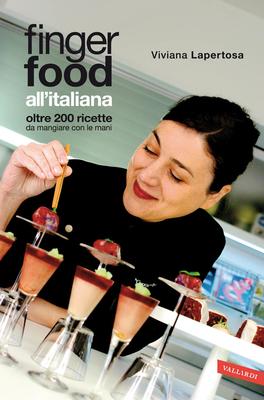 Viviana Lapertosa  - Finger food all'italiana: Oltre 200 ricette da mangiare con le mani (2014)