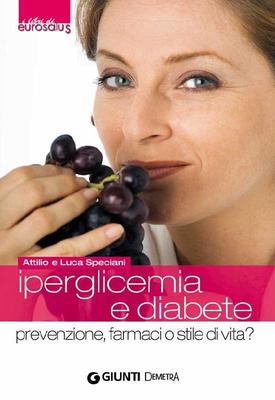 Attilio Speciani,Luca Speciani - Iperglicemia e diabete. Prevenzione, farmaci o stile di vita? (2010)