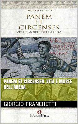 Giorgio Franchetti - Panem et circenses. Vita e morte nell'arena (2014)
