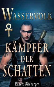 Renate Blieberger - Wasservolk - Kämpfer der Schatten