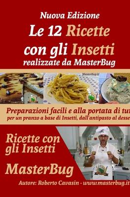 Roberto Cavasin - Le 12 ricette con gli Insetti. Realizzate da MasterBug (2018)