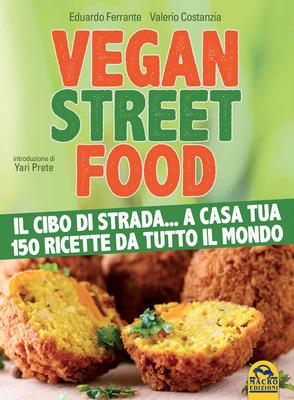 Valerio Costanzia, Eduardo Ferrante - Vegan street food. Il cibo di strada...a casa tua. 150 ricette da tutto il mondo (2015)