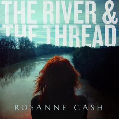 Rosanne Cash - The River & the Thread (2014) .mp3 - 320kbps