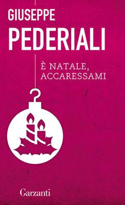 Giuseppe Pederiali - E Natale, accaressami (2011)