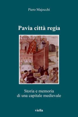 Piero Majocchi - Pavia citta regia. Storia e memoria di una capitale altomedievale (2011)