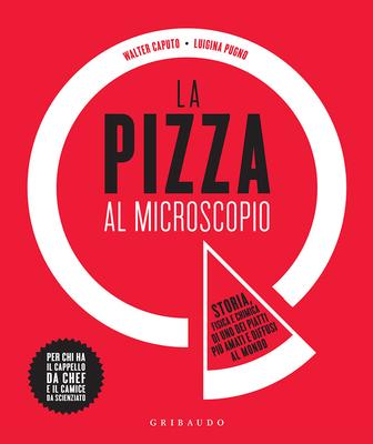 Walter Caputo - La pizza al microscopio. Storia, fisica e chimica di uno dei piatti più amati e diffusi al mondo (2016)