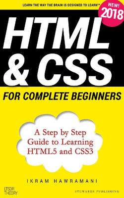 Ikram Hawramani - HTML & CSS for complete beginners A Step by Step Guide to learning HTML5 and CSS3 [ENG] (2018)