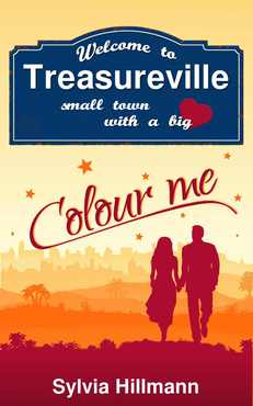 Sylvia Hillmann - Welcome to Treasureville Colour me! (Small town with a big heart 1)