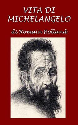 Romain Rolland - Vita di Michelangelo (2014)