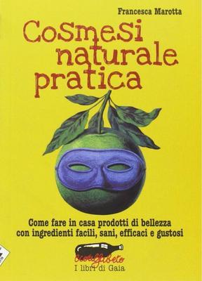 Francesca Marotta - Cosmesi naturale pratica