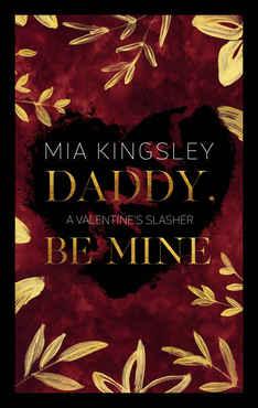 Mia Kingsley - Daddy, Be Mine A Valentine's Slasher