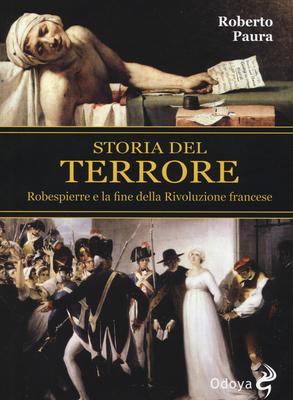 Roberto Paura - Storia del terrore. Robespierre e la fine della rivoluzione francese (2015)