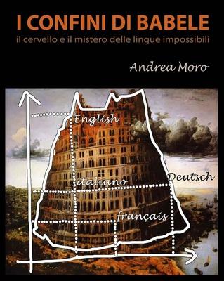 Andrea Moro - I confini di Babele. Il cervello e il mistero delle lingue impossibili (2006)
