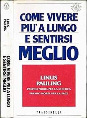Linus Pauling - Come vivere più a lungo e sentirsi meglio (1989)