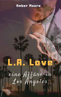 Amber Moore - L.A. Love - eine Affäre in Los Angeles