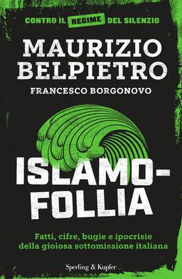 Maurizio Belpietro, Francesco Borgonovo - Islamofollia. Fatti, cifre, bugie e ipocrisie della gioios...