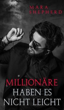 Mara Shepherd - Millionäre haben es nicht leicht Bittersüßer Millionär-Liebesroman