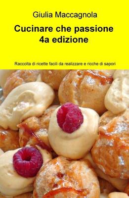 Giulia Maccagnola - Cucinare che passione. 4a edizione (2017)