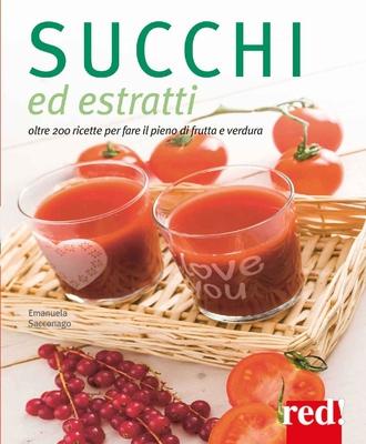 Emanuela Sacconago - Succhi ed estratti: oltre 200 ricette per fare il pieno di frutta e verdura (2018)
