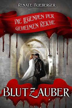 Renate Blieberger - Die Legenden der geheimen Reiche - Blutzauber