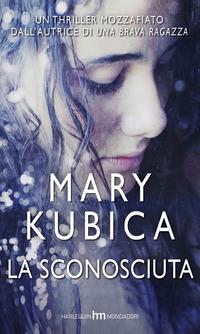 Mary Kubica - La sconosciuta (2015)