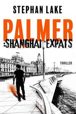 Stephan Lake - Palmer Shanghai Expats (Ein Joshua-Palmer-Thriller 2)